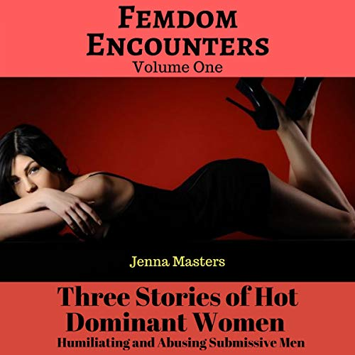 Femdom Encounters, Volume One: Three Stories of Hot Dominant Women Humiliating and Abusing Submissive Men Titelbild