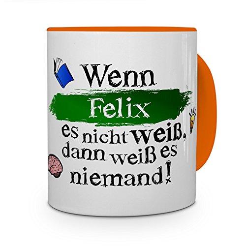printplanet Tasse mit Namen Felix - Layout: Wenn Felix es Nicht weiß, dann weiß es niemand - Namenstasse, Kaffeebecher, Mug, Becher, Kaffee-Tasse - Farbe Orange
