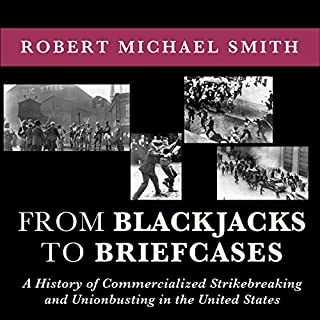 From Blackjacks to Briefcases     A History of Commercialized Strikebreaking and Unionbusting in the United States              De :                                                                                                                                 Robert Michael Smith,                                                                                        Scott Molly (forward)                               Lu par :                                                                                                                                 Kenneth Lee                      Durée : 4 h et 30 min     Pas de notations     Global 0,0