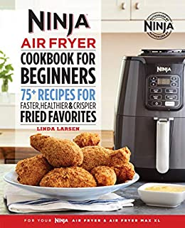 Ninja Air Fryer Cookbook For Beginners 75 Recipes For Faster