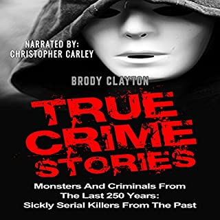 True Crime Stories: Monsters and Criminals from the Last 250 Years audiobook cover art