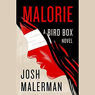 Malorie     A Bird Box Novel              Written by:                                                                                                                                 Josh Malerman                           Length: 8 hrs     Not rated yet     Overall 0.0