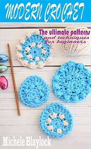 MODERN CROCHET: The ultimate patterns and techniques for beginners by [Michele Blaylock]