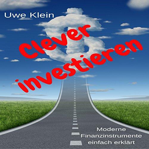 Clever investieren: Moderne Finanzinstrumente einfach erklärt [Invest cleverly: Modern Financial Instruments Simply Explained] audiobook cover art