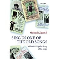 """""""Sing Us One of the Old Songs"""": A Guide to Popular Song, 1860-1920"""