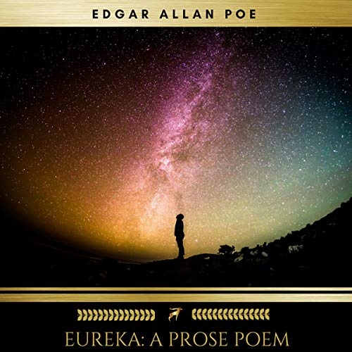 Eureka - A Prose Poem                   By:                                                                                                                                 Edgar Allan Poe                               Narrated by:                                                                                                                                 David Walsh                      Length: 4 hrs and 31 mins     4 ratings     Overall 4.5