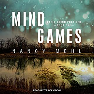Mind Games     Kaely Quinn Profiler, Book 1              By:                                                                                                                                 Nancy Mehl                               Narrated by:                                                                                                                                 Traci Odom                      Length: 9 hrs and 9 mins     132 ratings     Overall 4.3