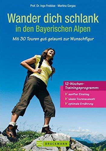 Wander dich schlank in den Bayerischen Alpen: Mit 30 Touren gut gelaunt zur Wunschfigur (Erlebnis Wandern)