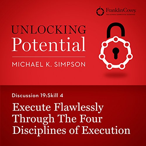 Discussion 19: Skill 4 - Execute Flawlessly Through the Four Disciplines of Execution audiobook cover art