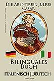 Italienisch Lernen - Zweisprachiges Buch - Die Abenteuer Julius Cäsar