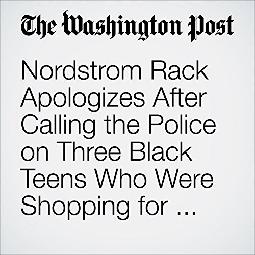 Nordstrom Rack Apologizes After Calling the Police on Three Black Teens Who Were Shopping for Prom copertina