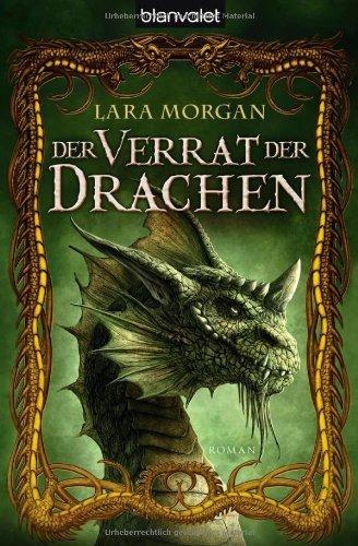 Der Verrat der Drachen: Roman von Morgan. Lara (2012) Taschenbuch