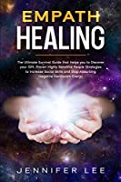 Empath Healing: The Ultimate Survival Guide that Helps you to Discover your Gift. Proven Highly Sensitive People Strategies to Increase Social Skills and Stop Absorbing Negative Narcissism Energy (Emotional Intelligence)