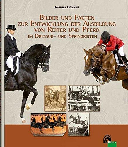 Bilder und Fakten zur Entwicklung der Ausbildung von Reiter und Pferd im Dressur- und Springreiten