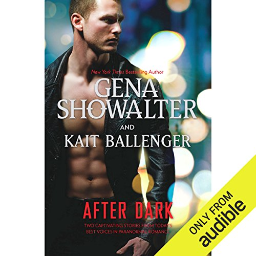 After Dark     The Darkest Angel/Shadow Hunter              By:                                                                                                                                 Gena Showalter,                                                                                        Kait Ballenger                               Narrated by:                                                                                                                                 Max Bellmore,                                                                                        David Benjamin Bliss                      Length: 9 hrs and 20 mins     133 ratings     Overall 4.4