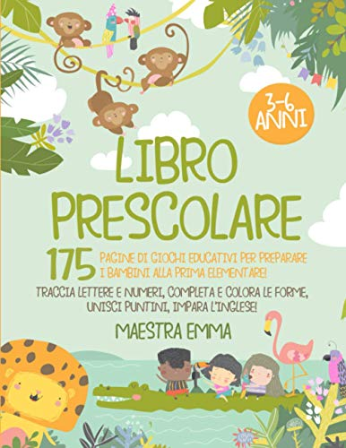 Libro Prescolare 3-6 Anni: 175 Pagine di Giochi Educativi per Preparare i Bambini alla Prima Elementare! Traccia Lettere e Numeri, Completa e Colora le Forme, Unisci i Puntini, Impara l'Inglese!