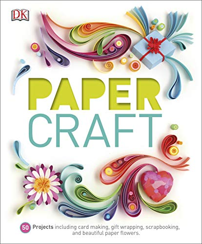Paper Craft: 50 Projects Including Card Making, Gift Wrapping, Scrapbooking, and Beautiful Paper Flowers (Dk) (English Edition)