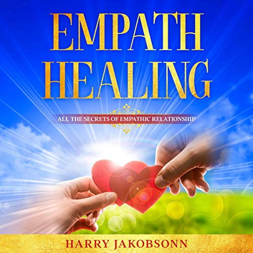 Empath Healing: All the Secrets of Empathic Relationship cover art