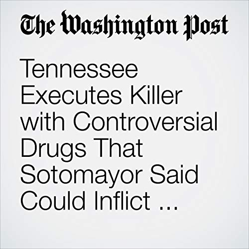 Tennessee Executes Killer with Controversial Drugs That Sotomayor Said Could Inflict 'Torturous Pain' copertina