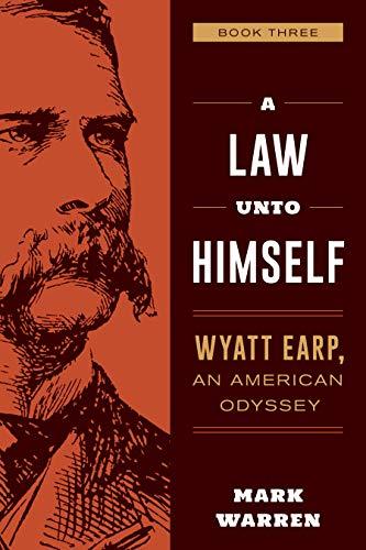 A Law Unto Himself: Wyatt Earp, An American Odyssey Book Three