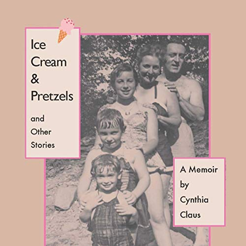 Ice Cream & Pretzels and Other Stories: A Memoir audiobook cover art