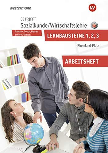 Betrifft Sozialkunde / Wirtschaftslehre - Ausgabe für Rheinland-Pfalz: Lernbausteine 1-3: Arbeitsheft