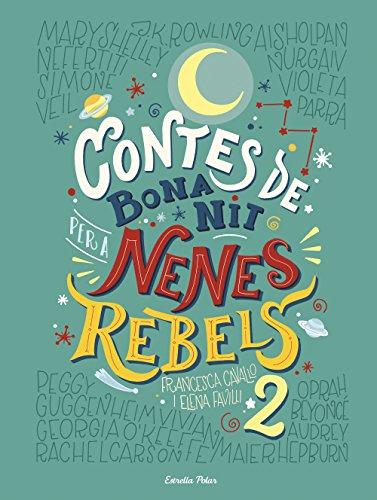 CONTES DE BONA NIT PER A NENES REBELS 2 de Elena Favilli y Francesca Cavallo