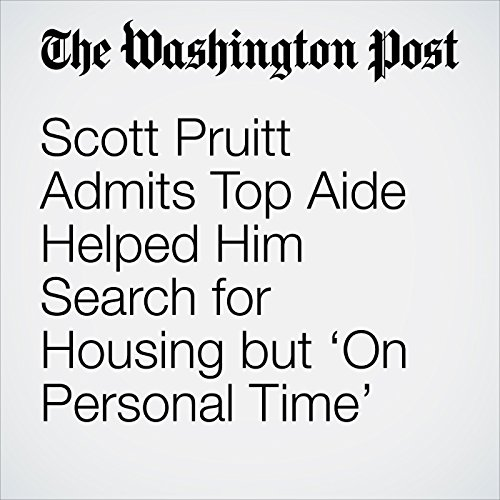 Scott Pruitt Admits Top Aide Helped Him Search for Housing but 'On Personal Time' copertina
