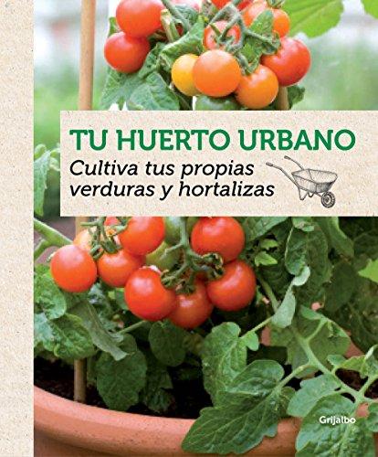 Tu huerto urbano: Cultiva tus propias verduras y hortalizas