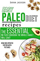 Easy Paleo Diet Recipes: The Essential No-Fuss Cookbook The Whole Family Will Love!