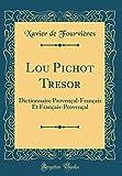 Lou Pichot Tresor - Dictionnaire Provençal-Français Et Français-Provençal (Classic Reprint) - Forgotten Books - 13/09/2018