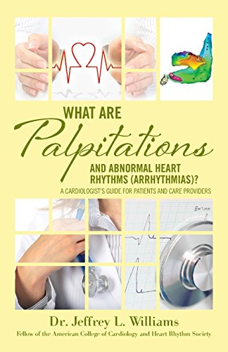 What are Palpitations and Abnormal Heart Rhythms (Arrhythmias)?: A Cardiologist's Guide for Patients and Care Providers (Volume 3)