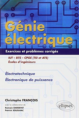 Génie Électrique IUT BTS CPGE (TSI et ATS) Écoles d'Ingénieurs : Électrotechnique Électronique de Puissance Exercices et Problèmes Corrigés