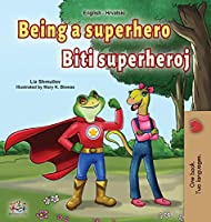 Being a Superhero (English Croatian Bilingual Book for Kids) (English Croatian Bilingual Collection)