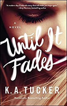 Until It Fades: A Novel by [K.A. Tucker]