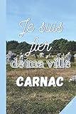 JE SUIS FIER DE MA VILLE CARNAC: Carnet de notes Carnac | 3 pages de numéros utiles de votre ville à remplir | 100 pages lignées | cahier de notes à ... 15,24 cm sur 22,86 cm (French Edition)