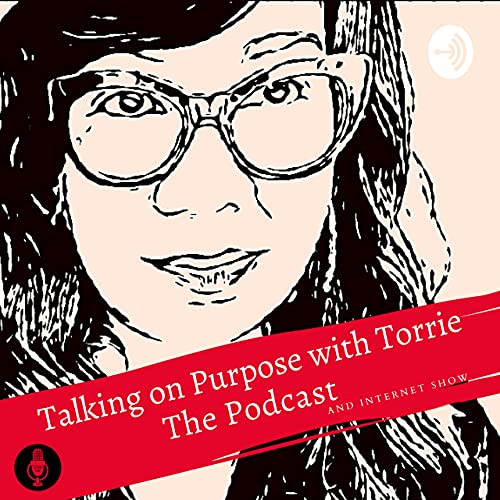 Talking on Purpose with Torrie the Podcast & Internet Show Podcast By Torrie Slaughter cover art
