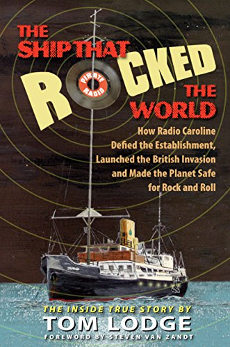 The Ship that Rocked the World: How Radio Caroline Defied the Establishment, Launched the British Invasion, and Made the Planet Safe for Rock and Roll