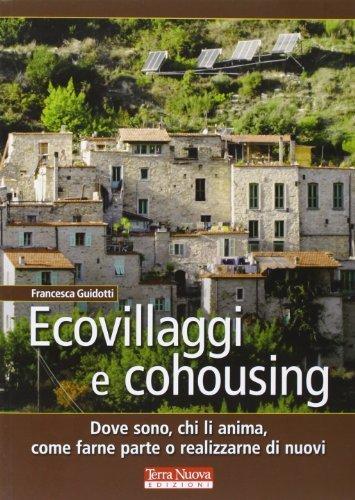 Ecovillaggi e cohousing. Dove sono, chi li anima, come farne parte o realizzarne di nuovi (Stili di vita) di Guidotti, Francesc