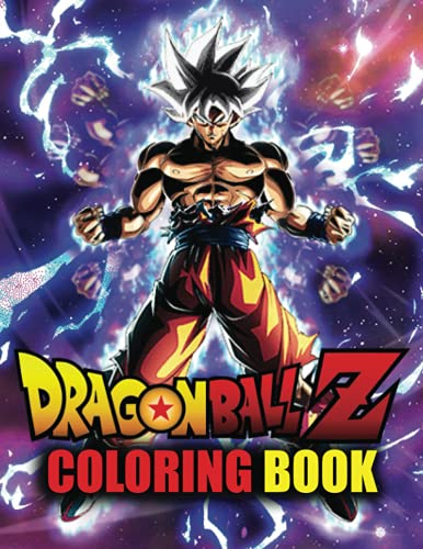 Dragon Ball Z Coloring Book: Dragon Ball Super Coloring Book, 48 High-Quality Coloring Pages for Kids, Teens, and Adults   Dragon Ball : Super / Z / GT / Heroes / Broly
