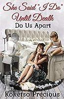 "She Said, ""I Do"" Until Death Do Us Apart"