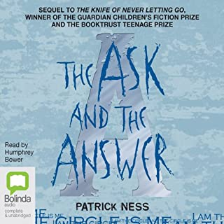 The Ask and the Answer                   By:                                                                                                                                 Patrick Ness                               Narrated by:                                                                                                                                 Humphrey Bower                      Length: 13 hrs and 44 mins     428 ratings     Overall 4.4