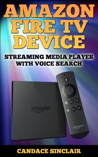 Amazon Fire TV Device: Streaming Media Player with Voice Search (Technology e-Learning Series Book 1) (English Edition)