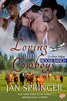 Loving Her Cowboys: Moose Ranch ~ A Romance Menage Western Contemporary Series MFMM (Cowboys Online Book 3) by [Jan Springer]