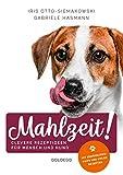 Mahlzeit: Clevere Rezeptideen für Mensch und Hund