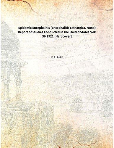 Epidemic Encephalitis (Encephalitis Lethargica, Nona) Report of Studies Conducted in the United States Volume 36 1921 [Hardcover]