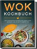 Wok Kochbuch: Die leckersten Rezepte für Ihren Wok Schritt für Schritt zubereiten | inkl. einfacher 3-Schritte-Grundregel, um köstliche eigene Rezepte zu kreieren