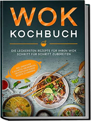 Wok Kochbuch: Die leckersten Rezepte für Ihren Wok Schritt für Schritt zubereiten | Gebundene Ausgabe mit Lesebändchen | von Edition Dreiblatt Kochbücher