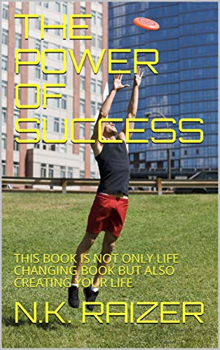 THE POWER OF SUCCESS: THIS BOOK IS NOT ONLY LIFE CHANGING BOOK BUT ALSO CREATING YOUR LIFE (English Edition)