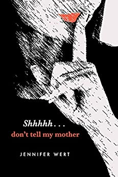 [Jennifer Wert]のShhhhh...Don't Tell My Mother (English Edition)